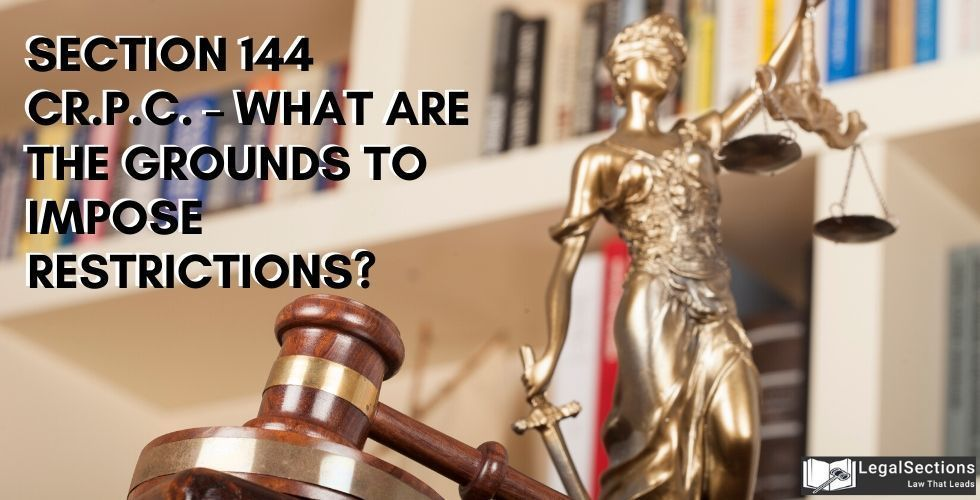 Section 144 Cr.P.C. – What are the Grounds to Impose Restrictions?