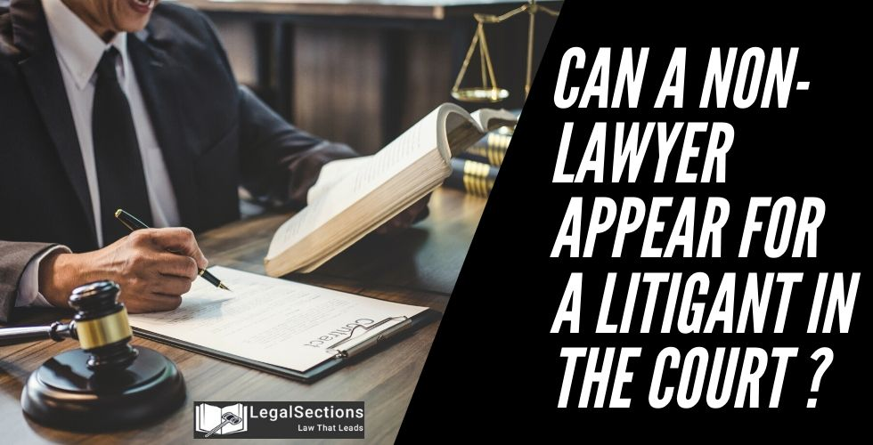 Can A Non-Lawyer Appear For A Litigant In Court