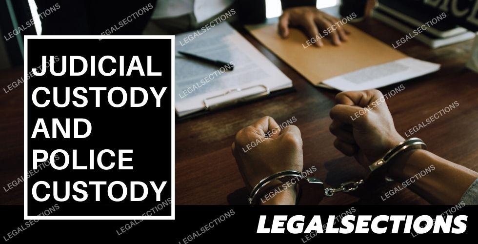 Judicial Custody and Police Custody