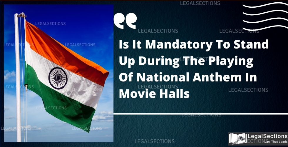 Is It Mandatory To Stand Up During The Playing Of National Anthem In Movie Halls