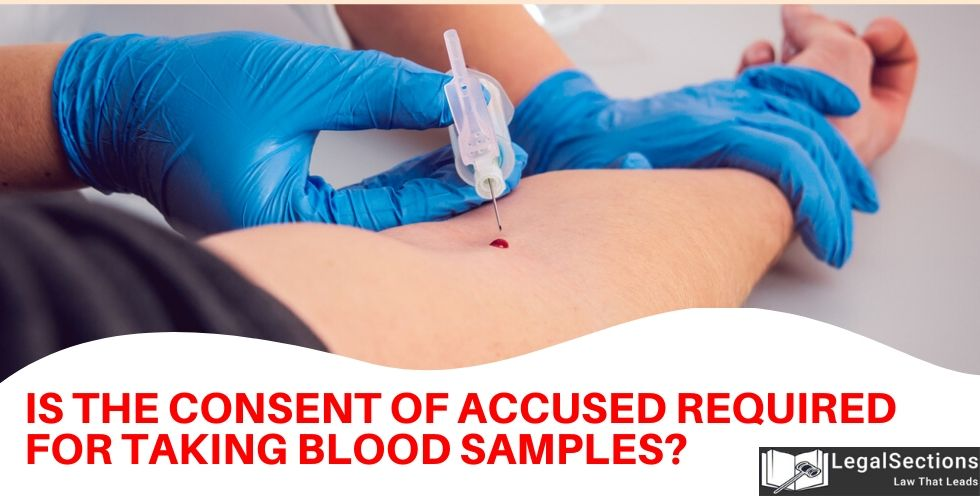 Is The Consent Of Accused Required For Taking Blood Samples?