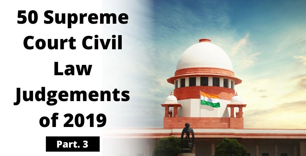 50 Supreme Court Civil Law Judgements of 2019 (Part-III)
